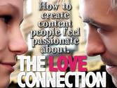 THE LOVE CONNECTION: How to create content people feel passionate about.