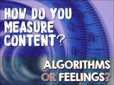 How do you measure content? Algorithms or Feelings