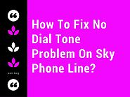 Sky Tech How-To's & Troubleshooting Tips - BEST EVER - Visual Masterpiece | How To Fix No Dial Tone Problem On Sky Phone Line?