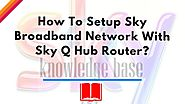 Sky Tech How-To's & Troubleshooting Tips - BEST EVER - Visual Masterpiece | Setup Sky Broadband Network With Sky Q Hub Router