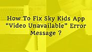 "Sky Tech How-To's & Troubleshooting Tips - BEST EVER - Visual Masterpiece | How To Fix Sky Kids App ""Video Unavailable"" Error Message ?"