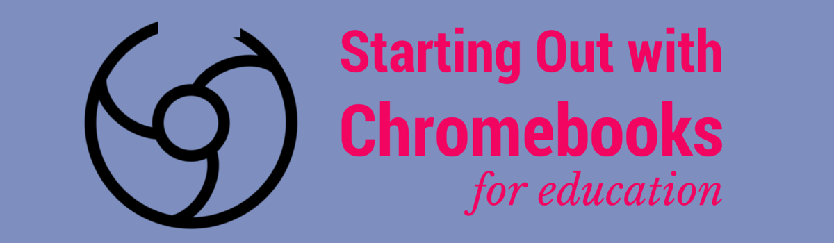 Starting Out With Chromebooks For Education