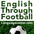 Listening resources for independent English language learners | Languagecaster.com - Learning English Through Football