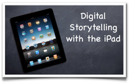 Educational Technology - Tools for Teachers | Digital Storytelling with the iPad