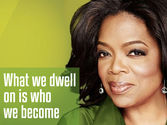 10 Amazing Oprah Life Lessons | 'What we dwell on is who we become.'
