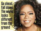 10 Amazing Oprah Life Lessons | 'Go ahead. Fall down. The world looks different from the ground.'