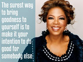 10 Amazing Oprah Life Lessons | 'The surest way to bring goodness to yourself is to make it your intention to do good for somebody else.'