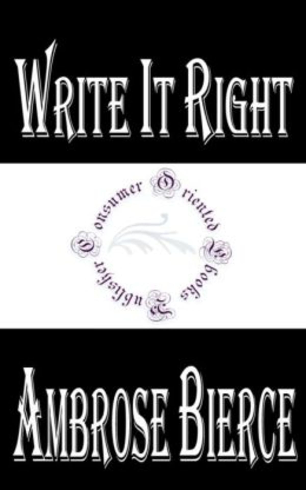 29 of the Best of WRITE IT RIGHT: A LITTLE BLACKLIST OF LITERARY FAULTS BY AMBROSE BIERCE