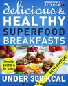 Best Healthy Breakfast Recipes | 52 Delicious & Healthy SUPERFOOD Breakfasts Under 300 Calories - Simple, Quick & No-Bake!