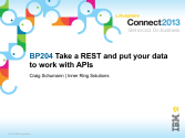IBM Connect2013 Sessions On SlideShare | BP204: Take a REST and put your data to work with APIs!
