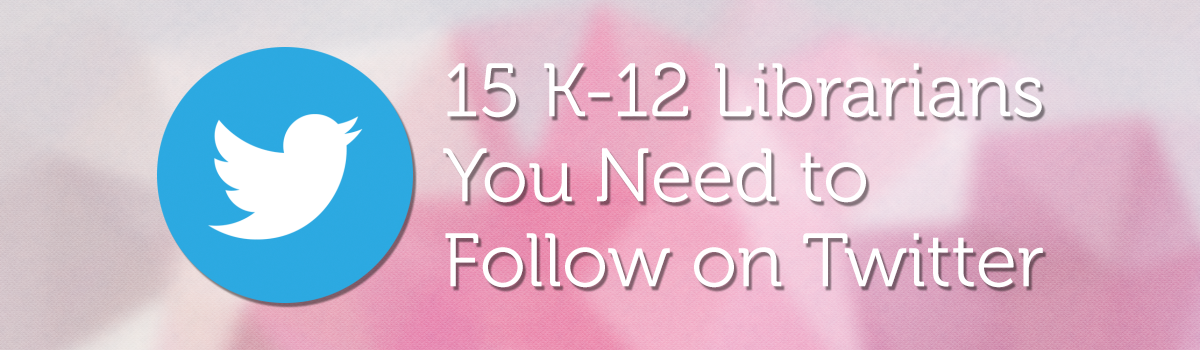 15 K-12 Librarians You Need to Follow