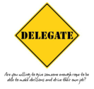 How Learning To Delegate Can Transform Our Businesses - BEALEADER | BY LEADERS FOR LEADERS