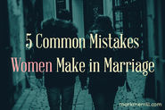 5 Common Mistakes Women Make in Marriage