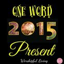 My Word for 2015 | One Word 2015:Present - Worshipful Living