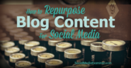 How to Repurpose Blog Content for Social Media |