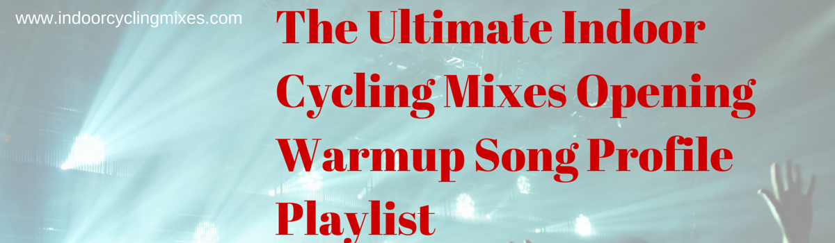 Headline for The Ultimate Indoor Cycling Mixes Opening Warmup Song Profile Playlist