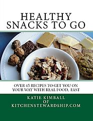 50 Yummy Healthy Snack Recipes for Everyone | Healthy Snacks to Go: Get You on Your Way with Real Food