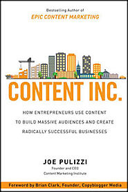 "Content Inc. by Joe Pulizzi | Read ""Content Inc."" and Build a Profitable Audience and Business"
