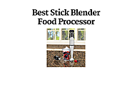 Best Stick Blender Food Processors | Best Stick Blender Food Processor