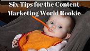 Six Tips for the Content Marketing World Rookie
