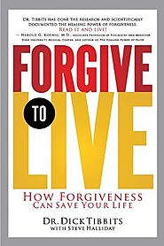 Forgive to Live: How Forgiveness Can Save Your Life