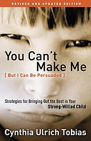 You Can't Make Me (But I Can Be Persuaded), Revised and Updated Edition: Strategies for Bringing Out the Best in Your...