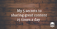 My 5 Secrets to Sharing Great Content 15 Times a Day - - The Buffer Blog