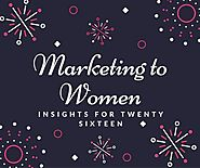 Marketing to Women Consumers | Marketing to Women in 2016: Ten Trends