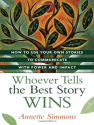 Best Books on Writing | Whoever Tells the Best Story Wins: How to Use Your Own Stories to Communicate with Power and Impact