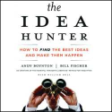 Sources of Ideas, Innovation & Creativity | @bill_fischer @Andy_Boynton | The Idea Hunter: How to Find the Best Ideas and Make them Happen