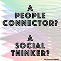 4 Types of Connector? Are you a Curative, Creative, Critical or Social Thinker? | A People Connector? > A SOCIAL THINKER