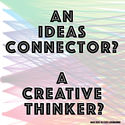 4 Types of Connector? Are you a Curative, Creative, Critical or Social Thinker? | An Ideas Connector? > A CREATIVE THINKER