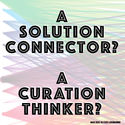A Solution Connector? > A CURATION THINKER