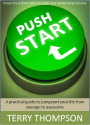 Push Start: A Practical Guide to Jumpstart Your Life From Average to Awesome
