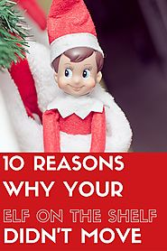 Elf on the Shelf Ideas | 10 Reasons Why Your Elf on the Shelf Didn't Move