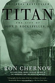 Great Books on Life (Mainly Biographies) | Titan: The Life of John D. Rockefeller, Sr.