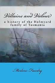 Villains and Valour: a history of the Holmyard family of Tasmania