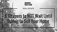 Best Winter Real Estate Articles for Buyers and Sellers | 6 Reasons to NOT Wait Until Spring to Sell Your Home