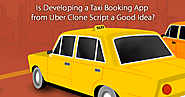 Uber Clone Script - Taxi booking App script | is developing a taxi booking app from uber clone script a good idea?