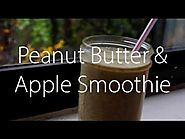 Smoothies to Refill Yourself After Working Out | Post-Workout Peanut Butter & Apple Smoothie (VEGAN)