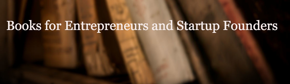 A collection of Books for Entrepreneurs and Startup Founders!