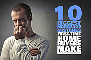 10 Incredibly Helpful Blogs For Home Buyers | 10 Biggest Mortgage Mistakes First-Time Home Buyers Make
