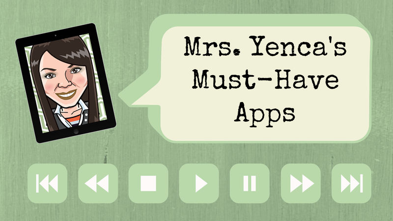 Mrs. Yenca's Must-Have Apps