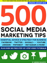 500 Social Media Marketing Tips: Essential Advice, Hints and Strategy for Business: Facebook, Twitter, Pinterest, Goo...
