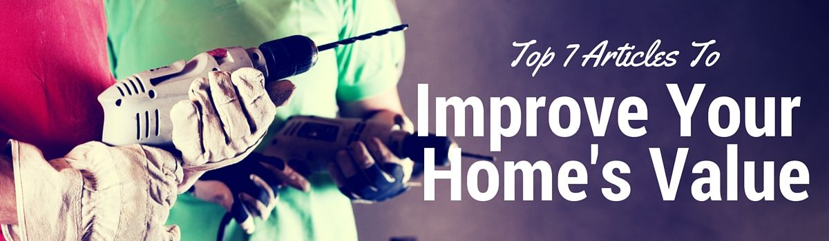 Headline for Top 7 Articles To Increase The Value Of Your Home