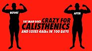Calisthenics Motivational Pictures and Videos | FAT MAN GOES CRAZY FOR CALISTHENICS AND LOSES 46lbs IN 100 DAYS