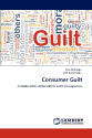 How to Use Guilt As a Marketing Strategy - Research | Consumer Guilt: A Model of Its Antecedents and Consequences: Ayla Dedeoglu, Ipek Kazancoglu
