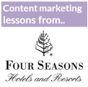 Content Marketing World 2013: Articles About the Event | Content marketing lessons from Four Seasons