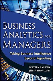 Business Analytics for Managers: Taking Business Intelligence Beyond Reporting Hardcover – July 13, 2010