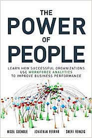 The Power of People: How Successful Organizations Use Workforce Analytics To Improve Business Performance (FT Press A...
